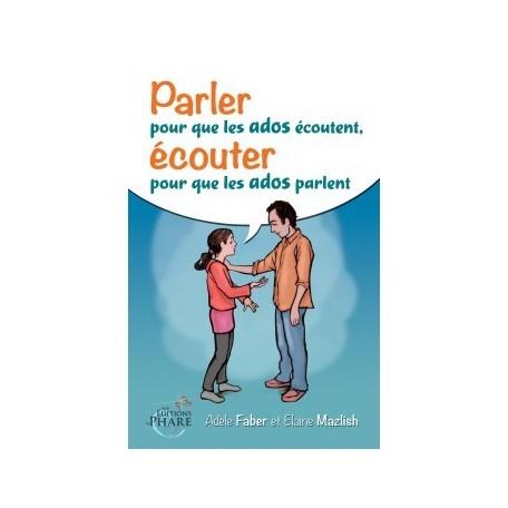 Parler aux ados pour qu'il Ecoutent - Faber & Mazlich