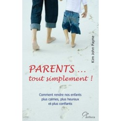 Parents tout Simplement! - Kim J.Payne
