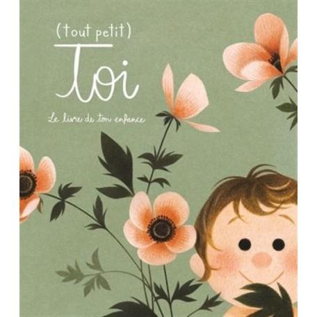 (Tout petit) Toi, Le livre de ton enfance - Parfum d'encre